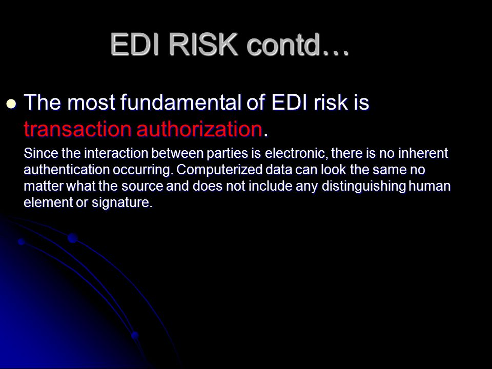 EDI RISK contd… The most fundamental of EDI risk is transaction authorization.