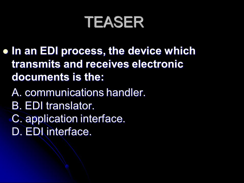 TEASER In an EDI process, the device which transmits and receives electronic documents is the: In an EDI process, the device which transmits and receives electronic documents is the: A.