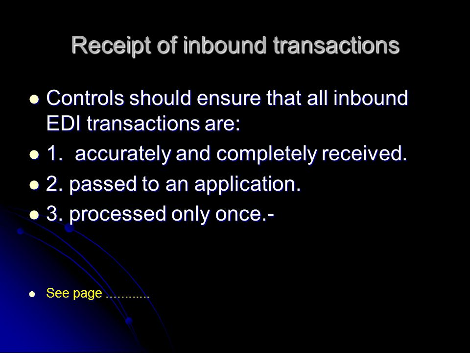 Receipt of inbound transactions Controls should ensure that all inbound EDI transactions are: Controls should ensure that all inbound EDI transactions are: 1.