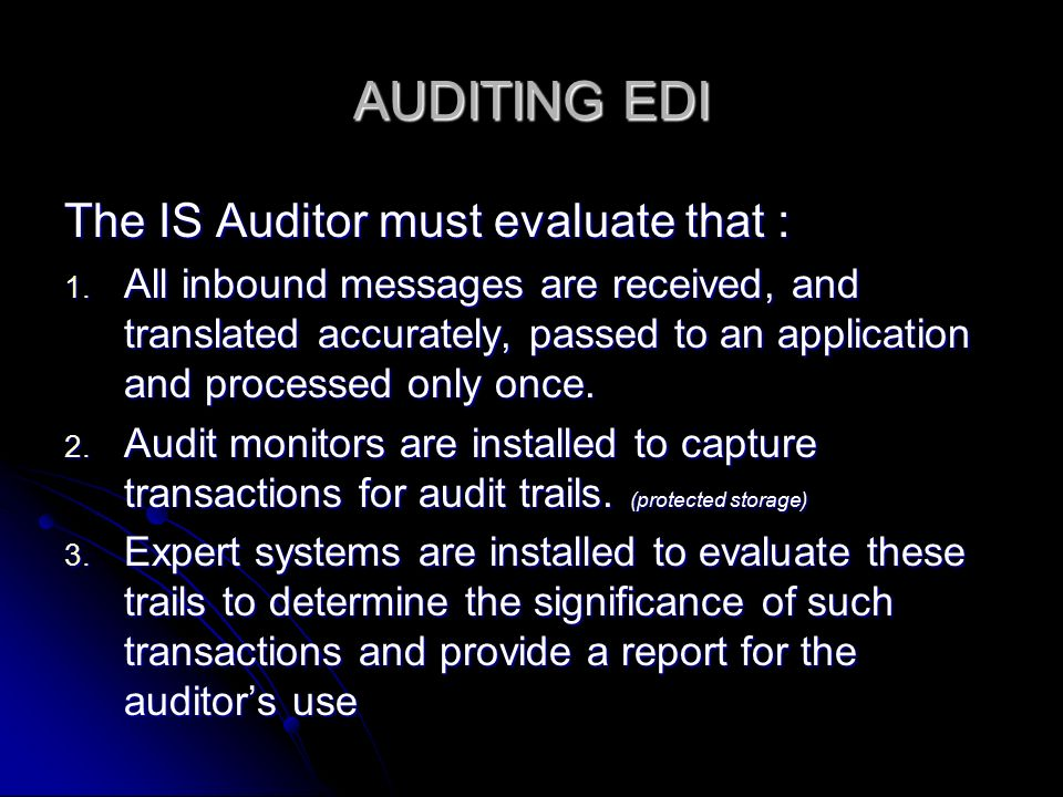 AUDITING EDI The IS Auditor must evaluate that : 1.