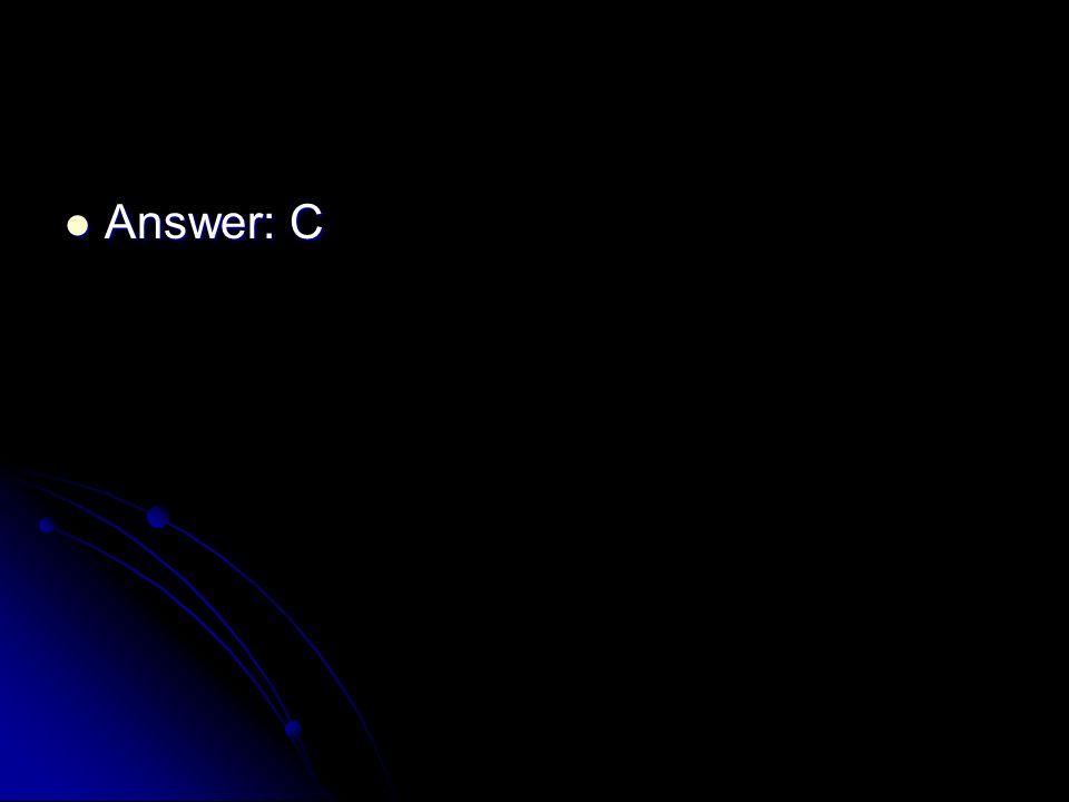 Answer: C Answer: C
