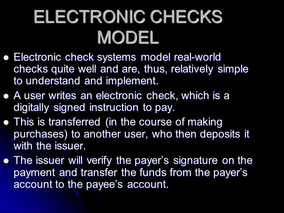 ELECTRONIC CHECKS MODEL Electronic check systems model real-world checks quite well and are, thus, relatively simple to understand and implement.