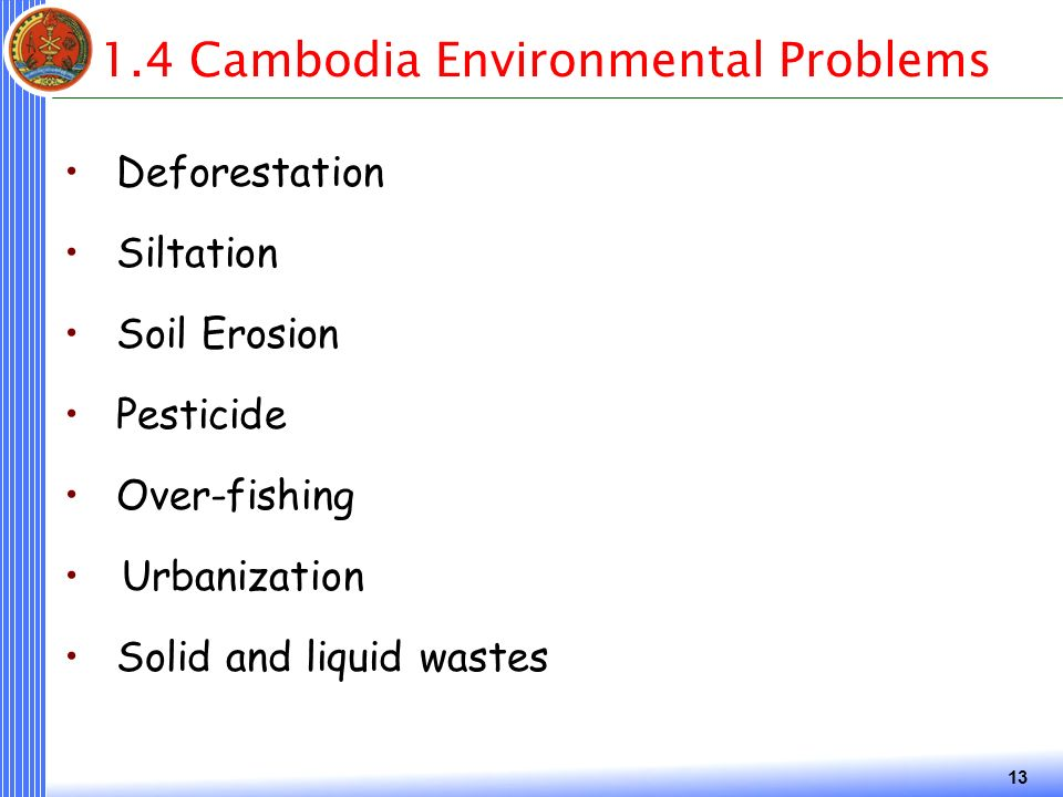 Cambodia Environmental Problems Deforestation Siltation Soil Erosion Pesticide Over-fishing Urbanization Solid and liquid wastes