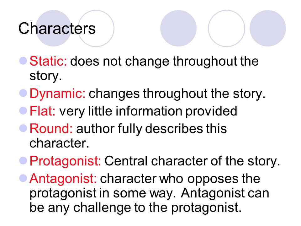 Characters Static: does not change throughout the story.