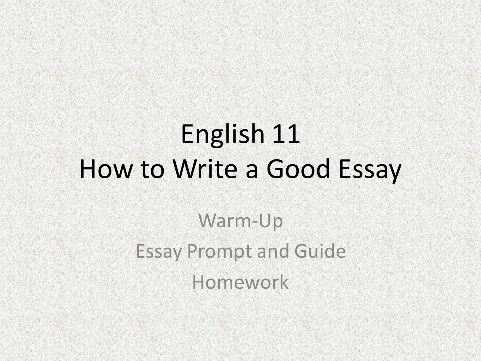 english how to write a good essay warm up essay prompt and  1 english 11 how to write a good essay warm up essay prompt and guide homework