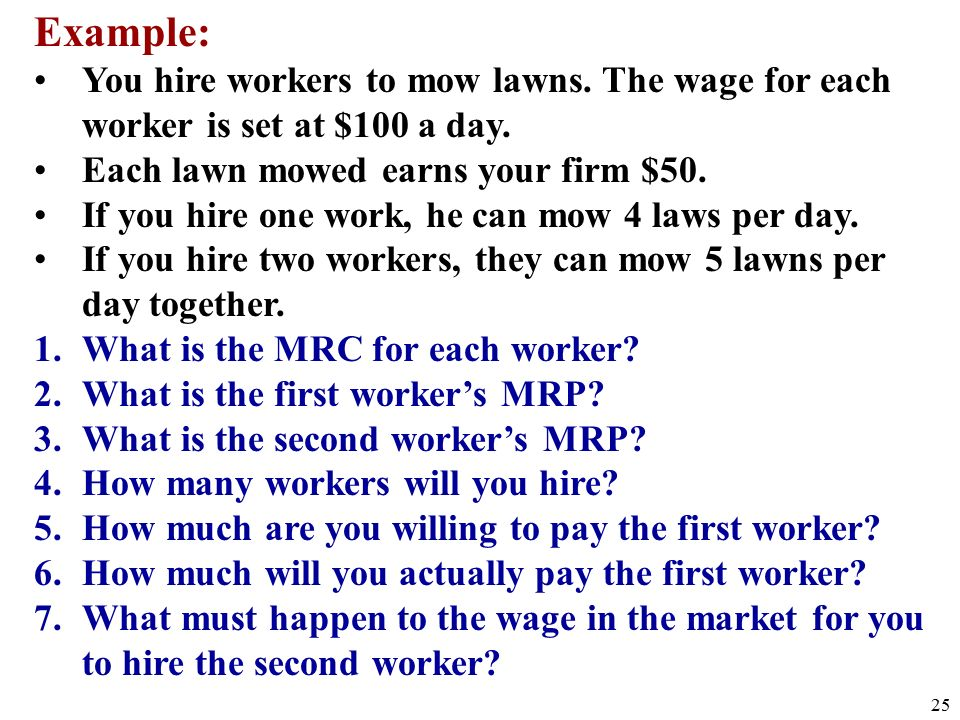 25 Example: You hire workers to mow lawns. The wage for each worker is set at $100 a day.