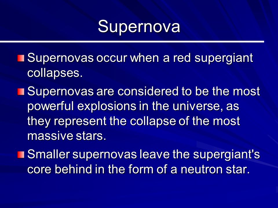 Supernova Supernovas occur when a red supergiant collapses.