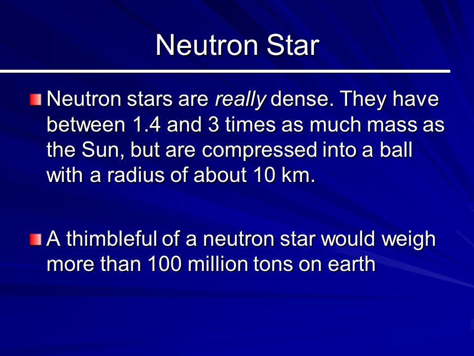 Neutron Star Neutron stars are really dense.