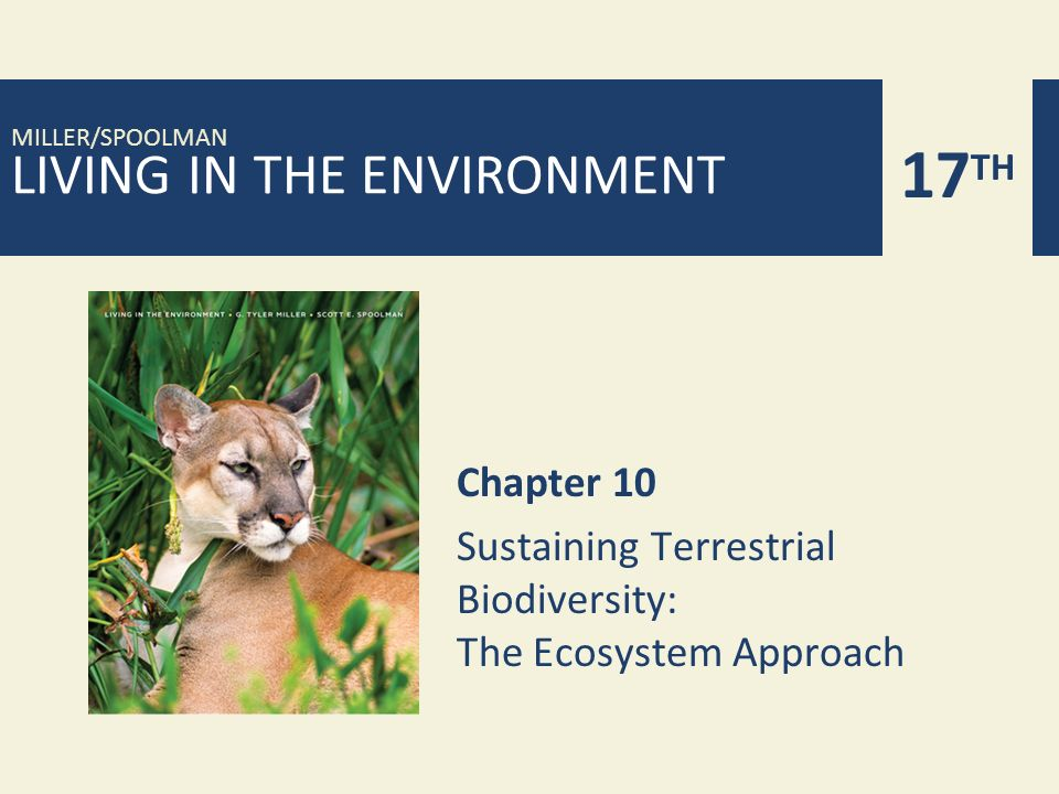 LIVING IN THE ENVIRONMENT 17 TH MILLER/SPOOLMAN Chapter 10 Sustaining Terrestrial Biodiversity: The Ecosystem Approach