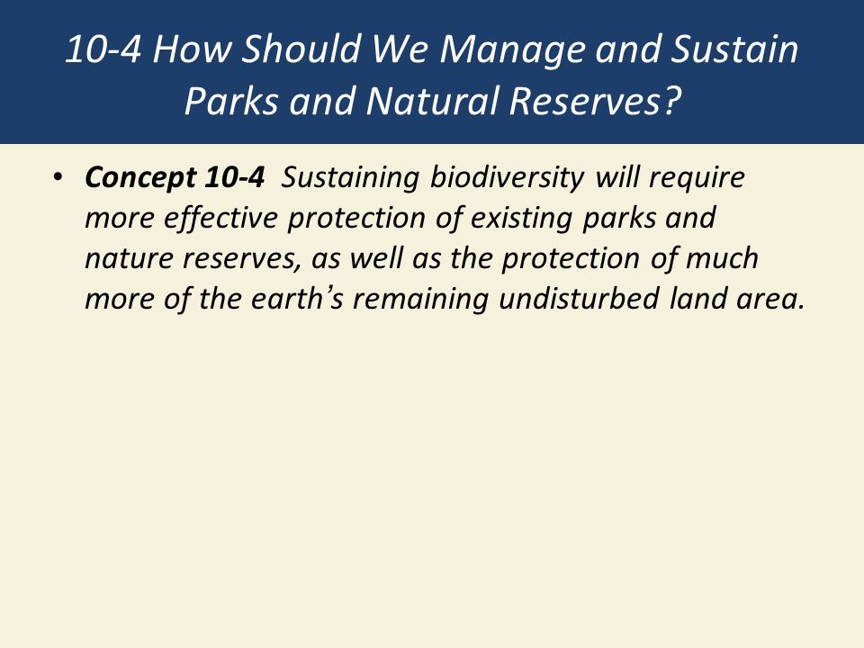 10-4 How Should We Manage and Sustain Parks and Natural Reserves.