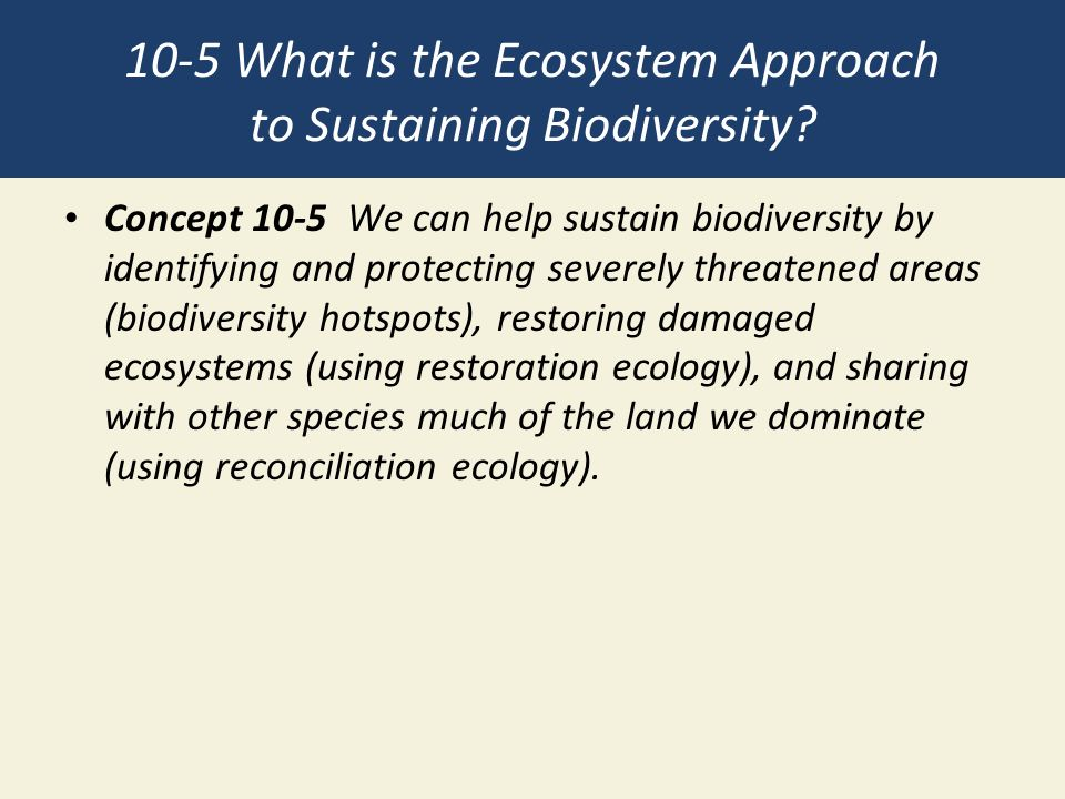 10-5 What is the Ecosystem Approach to Sustaining Biodiversity.