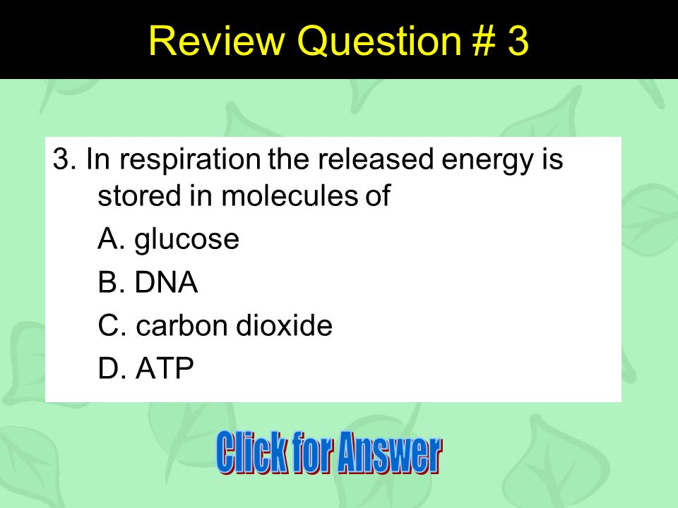 Review Question # 3 3. In respiration the released energy is stored in molecules of A.