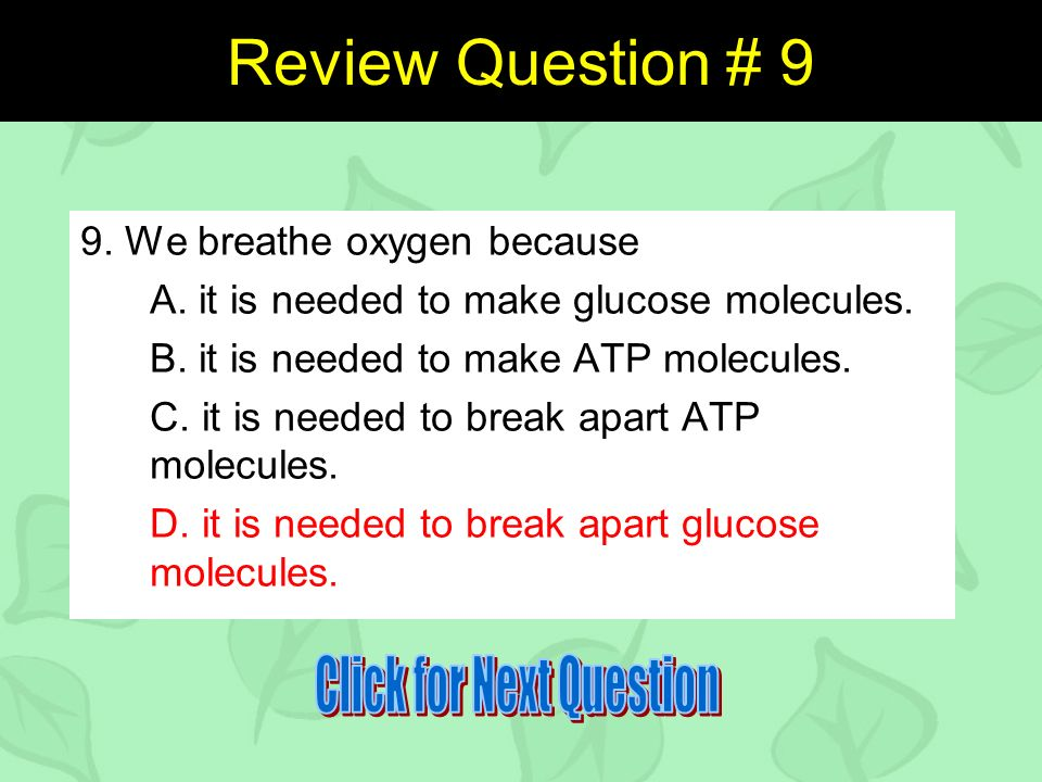 Review Question # 9 9. We breathe oxygen because A.
