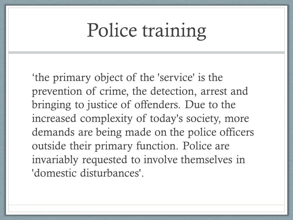 Police training 'the primary object of the service is the prevention of crime, the detection, arrest and bringing to justice of offenders.