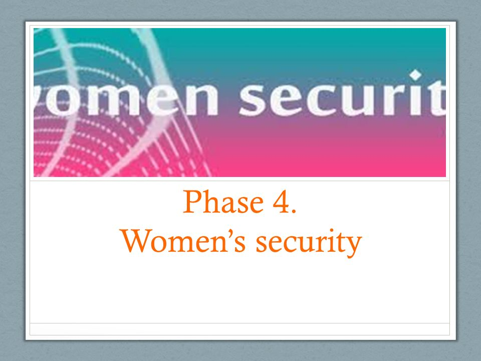 Phase 4. Women's security