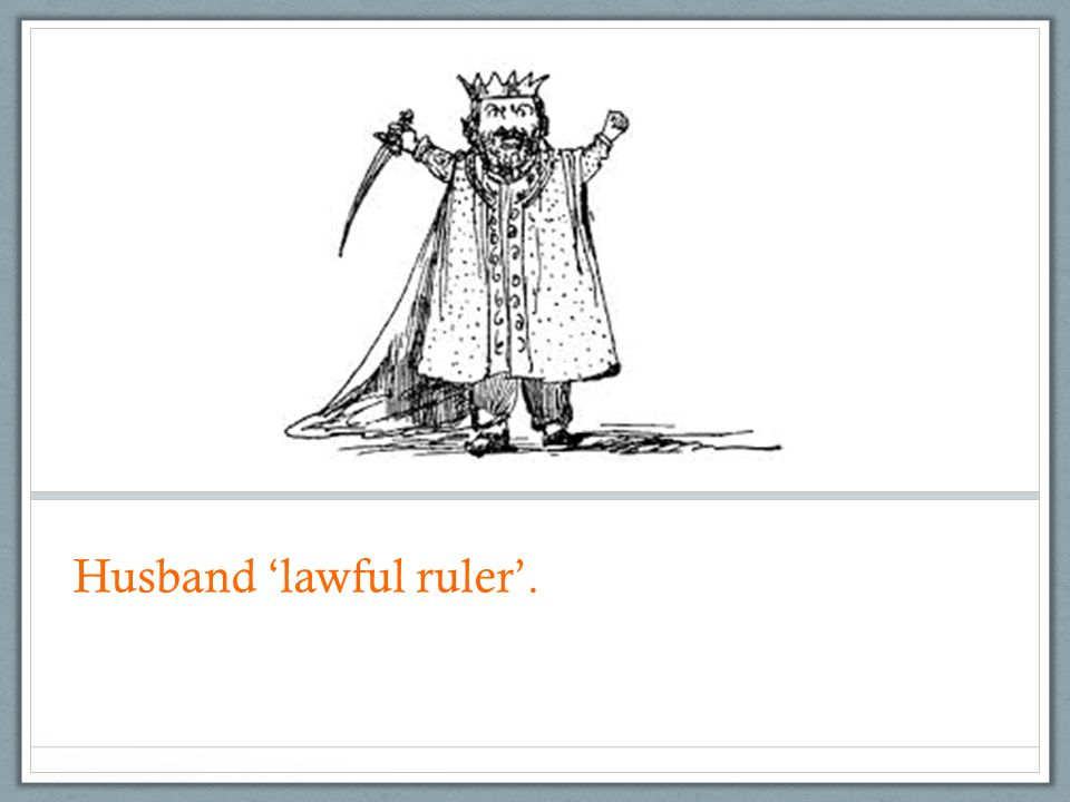 Husband 'lawful ruler'.