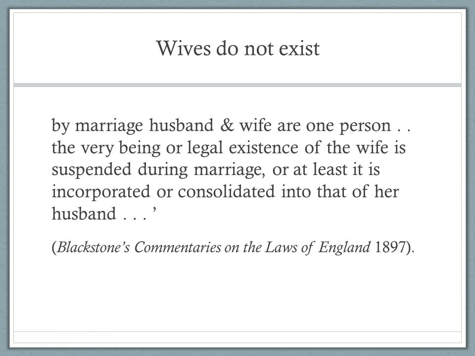 Wives do not exist by marriage husband & wife are one person..