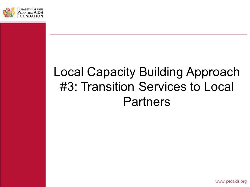 Local Capacity Building Approach #3: Transition Services to Local Partners