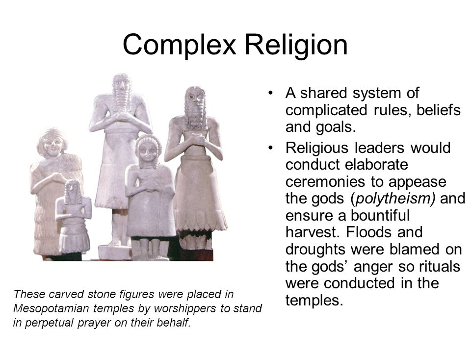 Complex Religion A shared system of complicated rules, beliefs and goals.