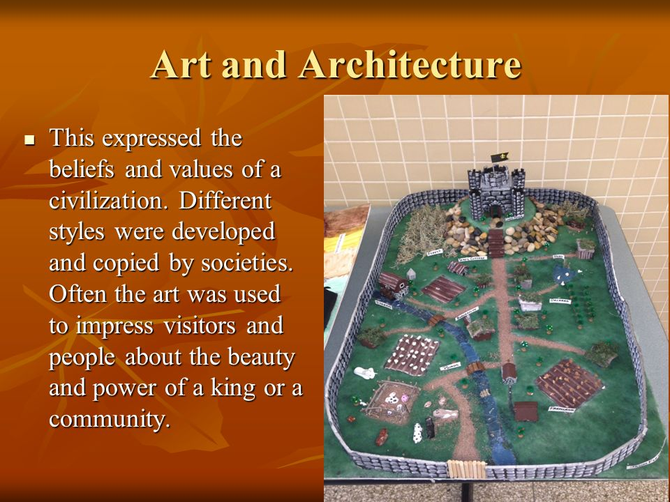 Art and Architecture This expressed the beliefs and values of a civilization.