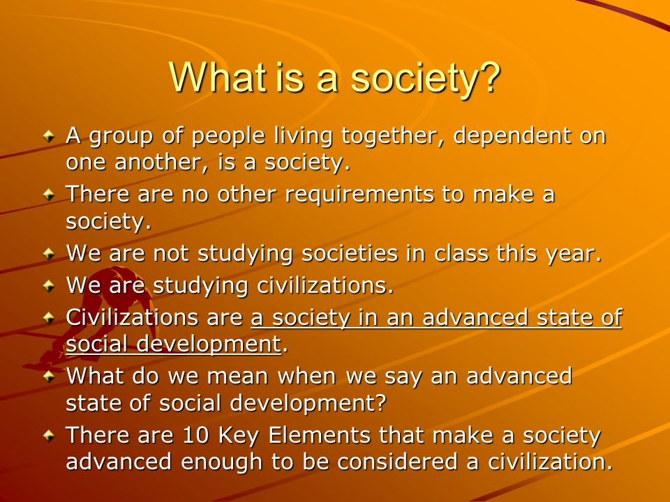 What is a society. A group of people living together, dependent on one another, is a society.