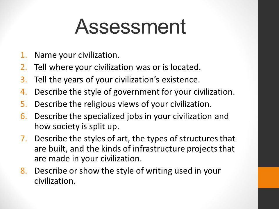 Assessment 1.Name your civilization. 2.Tell where your civilization was or is located.