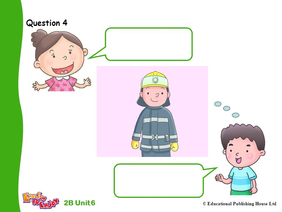 2B Unit 6 © Educational Publishing House Ltd Question 4 What do you want to be.