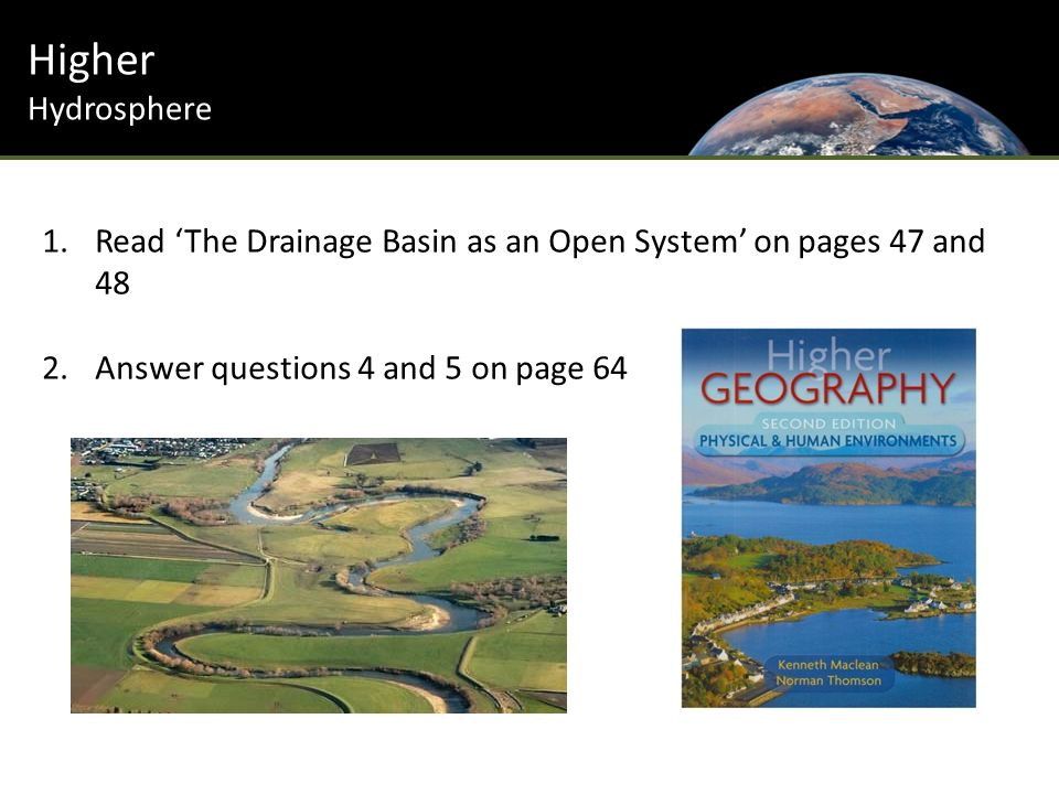 Higher Hydrosphere 1.Read 'The Drainage Basin as an Open System' on pages 47 and 48 2.Answer questions 4 and 5 on page 64