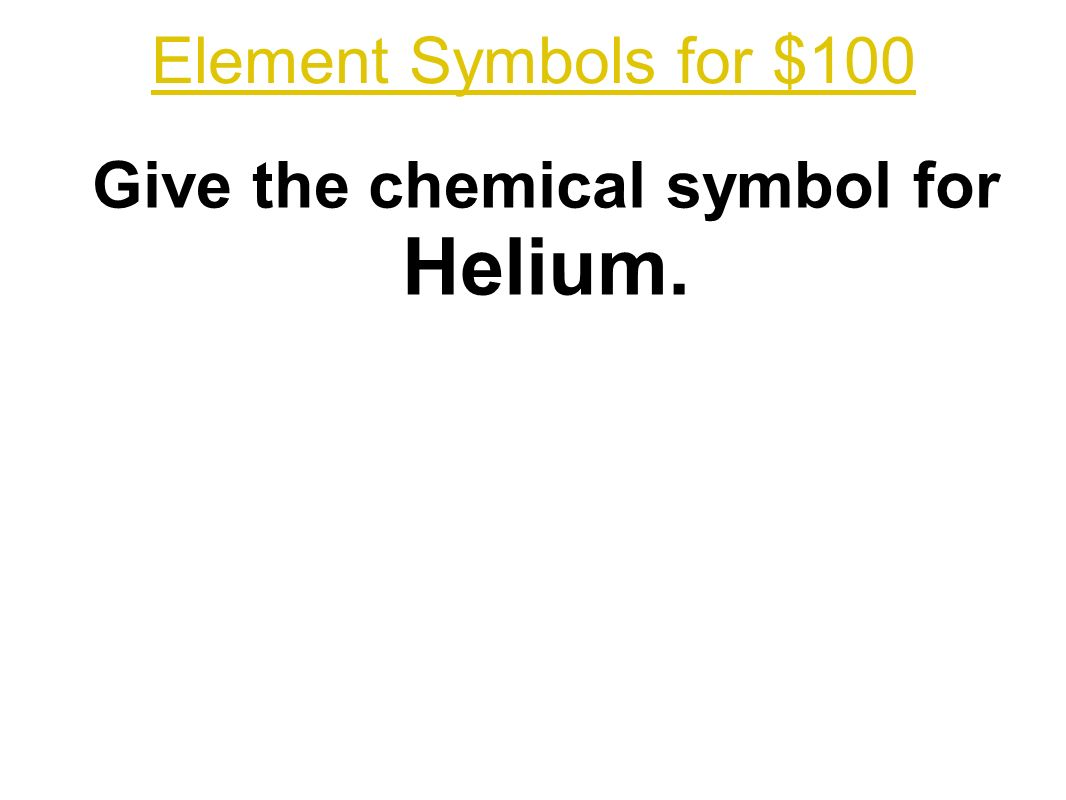 Adapted by t trimpe ppt download 15 element symbols for 100 give the chemical symbol for helium buycottarizona Gallery