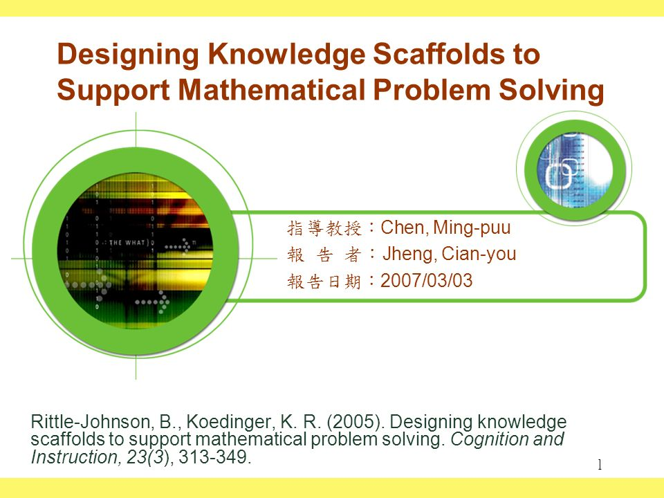1 Designing Knowledge Scaffolds to Support Mathematical Problem Solving Rittle-Johnson, B., Koedinger, K.