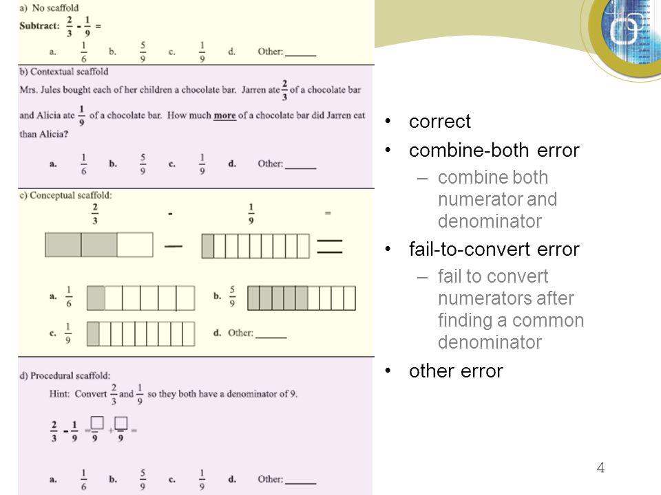 4 correct combine-both error –combine both numerator and denominator fail-to-convert error –fail to convert numerators after finding a common denominator other error