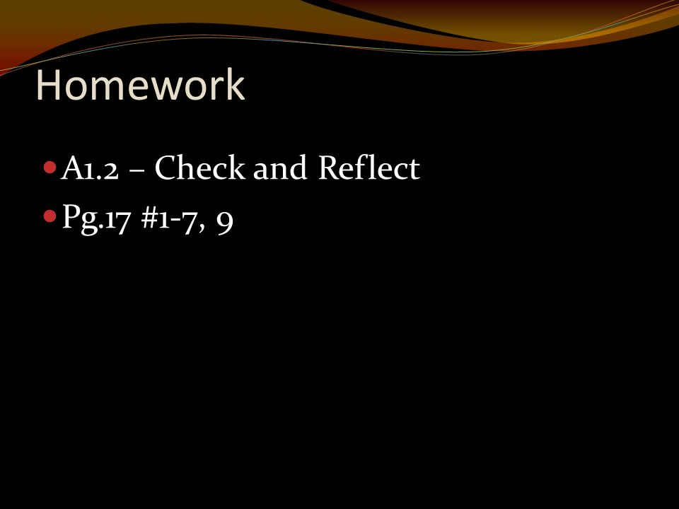 Homework A1.2 – Check and Reflect Pg.17 #1-7, 9