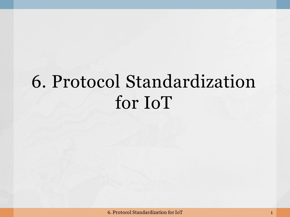 6. Protocol Standardization for IoT 1