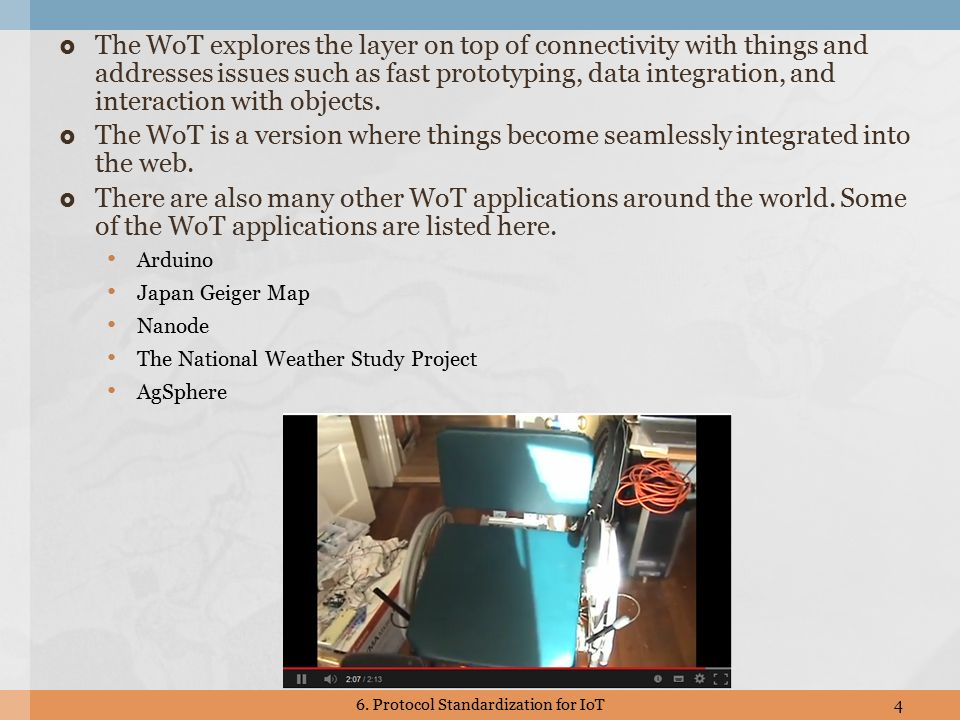  The WoT explores the layer on top of connectivity with things and addresses issues such as fast prototyping, data integration, and interaction with objects.