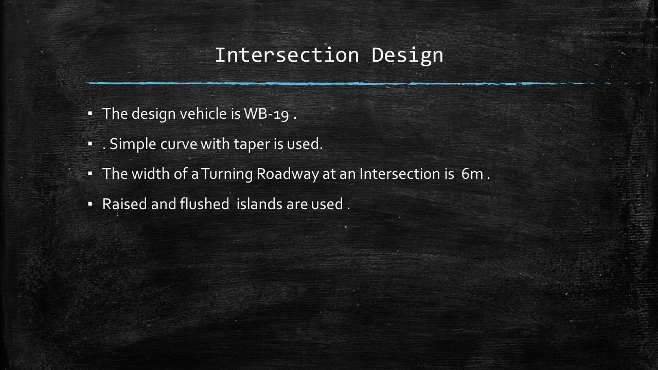▪ The design vehicle is WB-19. ▪. Simple curve with taper is used.