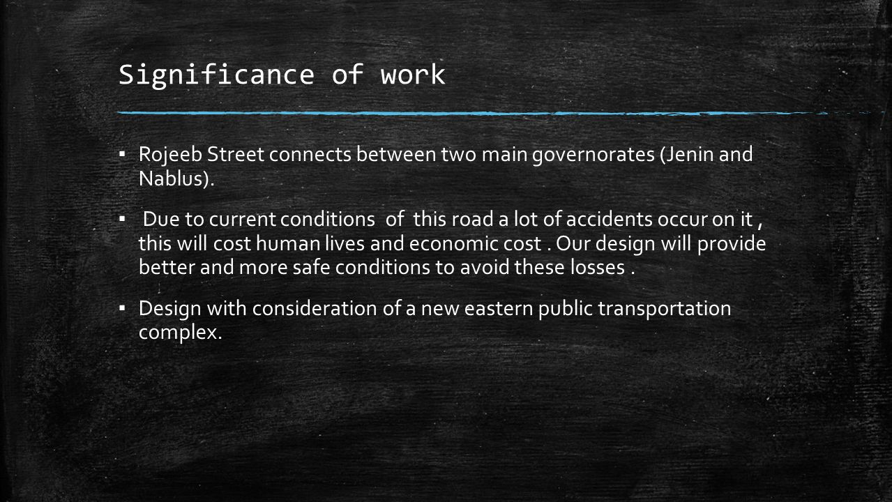 Significance of work ▪ Rojeeb Street connects between two main governorates (Jenin and Nablus).