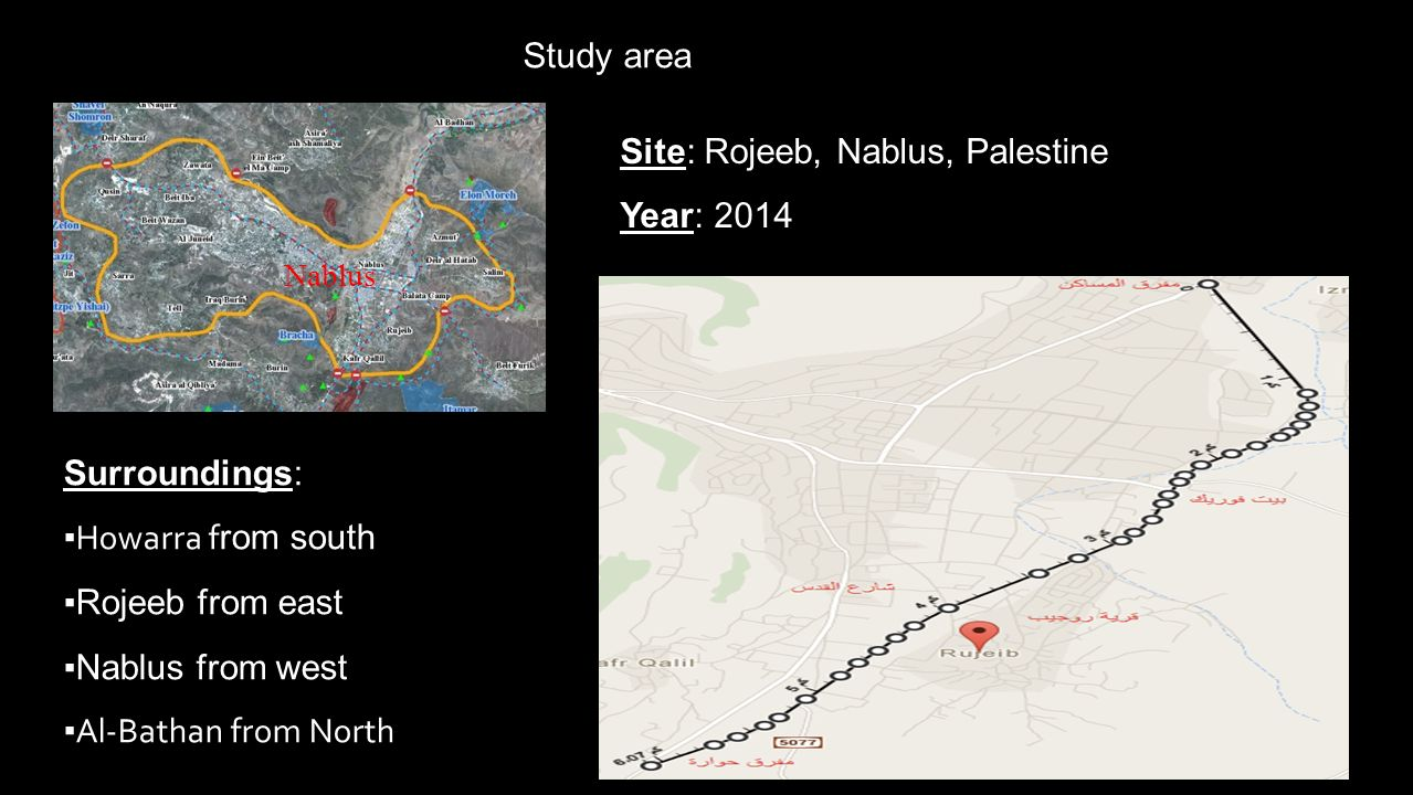 Study area Site: Rojeeb, Nablus, Palestine Year: 2014 Surroundings: ▪ Howarra f rom south ▪Rojeeb from east ▪Nablus from west ▪ Al-Bathan from North Nablus