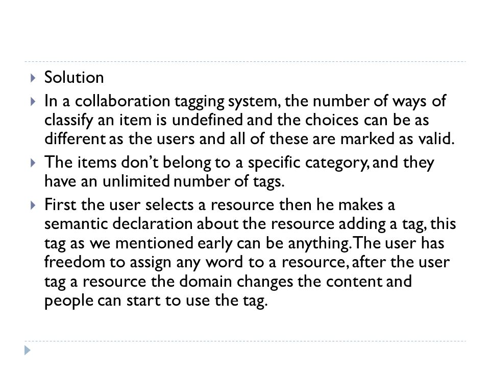  Solution  In a collaboration tagging system, the number of ways of classify an item is undefined and the choices can be as different as the users and all of these are marked as valid.
