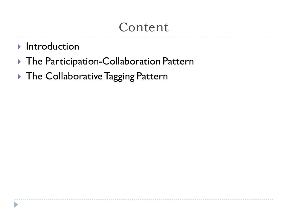 The Collaborative Tagging Pattern  Intent  The collaborative tagging pattern is useful to share content using keywords to tag bookmarks, photographs and other content.
