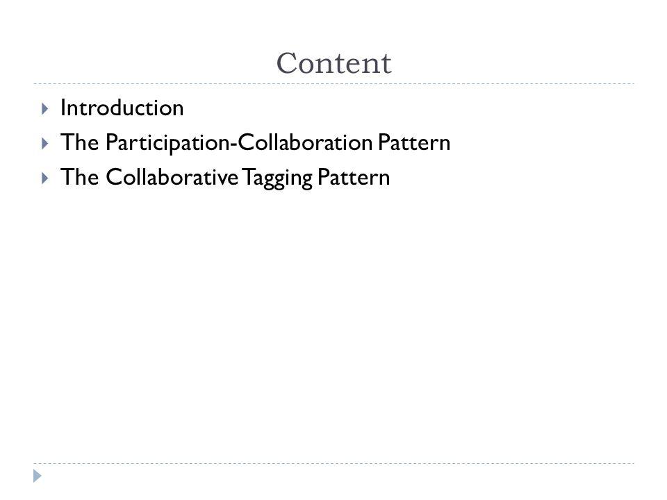 Content  Introduction  The Participation-Collaboration Pattern  The Collaborative Tagging Pattern