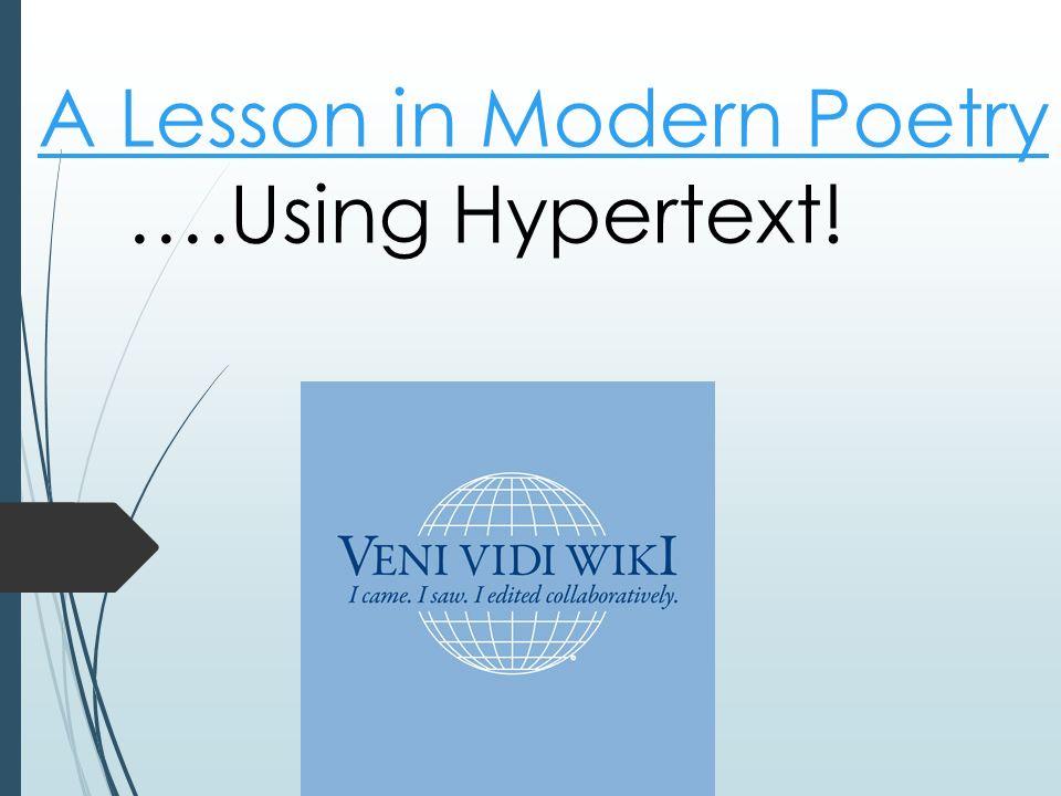 A Lesson in Modern Poetry A Lesson in Modern Poetry ….Using Hypertext!
