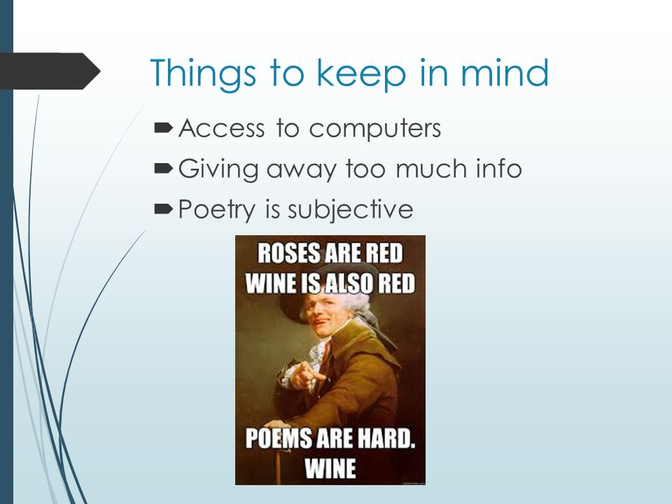 Things to keep in mind  Access to computers  Giving away too much info  Poetry is subjective