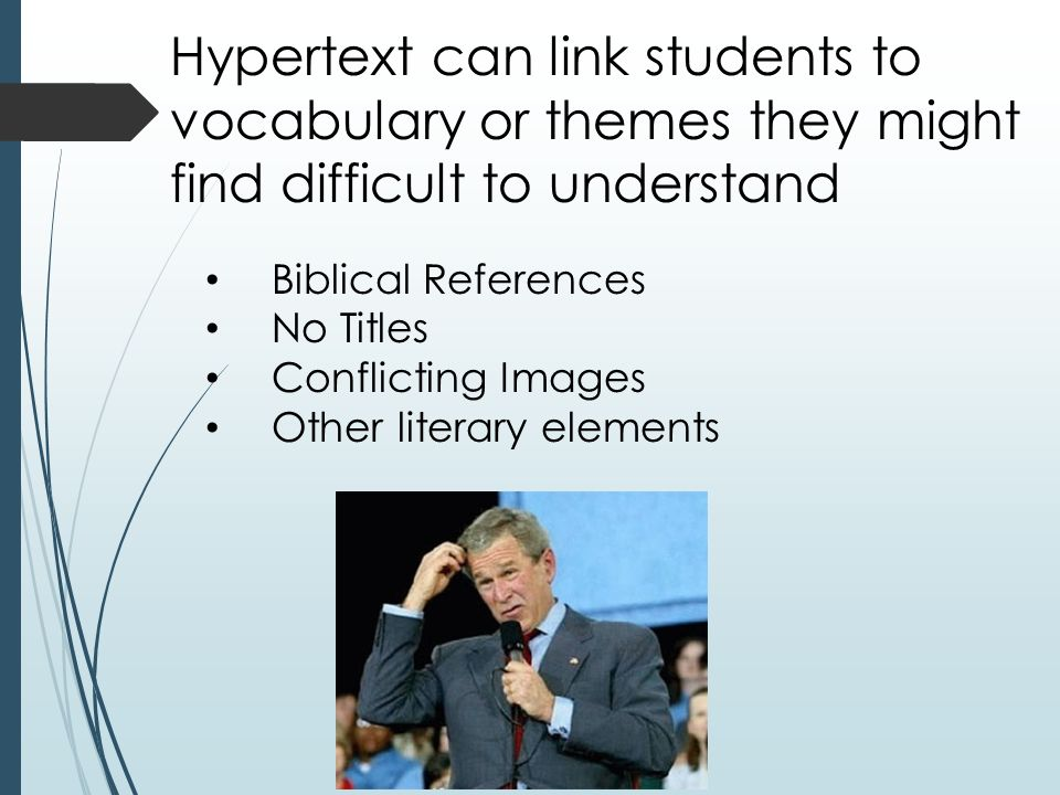 Hypertext can link students to vocabulary or themes they might find difficult to understand Biblical References No Titles Conflicting Images Other literary elements