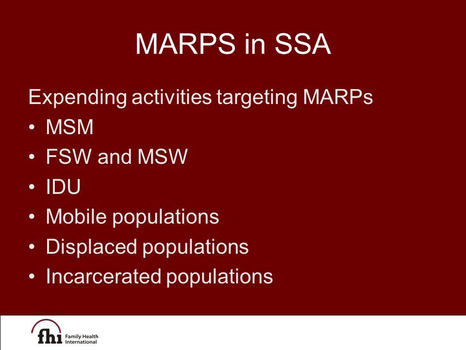 MARPS in SSA Expending activities targeting MARPs MSM FSW and MSW IDU Mobile populations Displaced populations Incarcerated populations