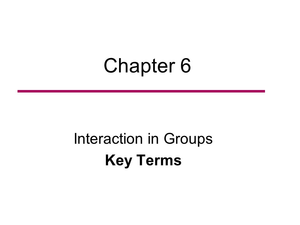 Chapter 6 Interaction in Groups Key Terms