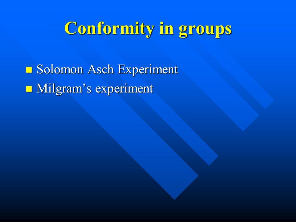 Conformity in groups n Solomon Asch Experiment n Milgram's experiment