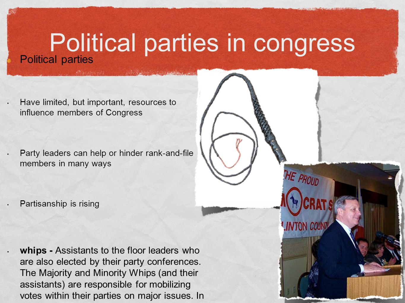 Political parties in congress Political parties Have limited, but important, resources to influence members of Congress Party leaders can help or hinder rank-and-file members in many ways Partisanship is rising whips - Assistants to the floor leaders who are also elected by their party conferences.