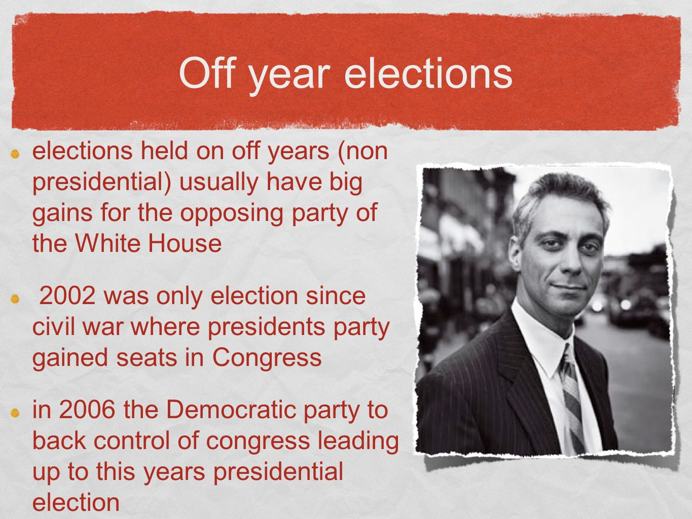 Off year elections elections held on off years (non presidential) usually have big gains for the opposing party of the White House 2002 was only election since civil war where presidents party gained seats in Congress in 2006 the Democratic party to back control of congress leading up to this years presidential election