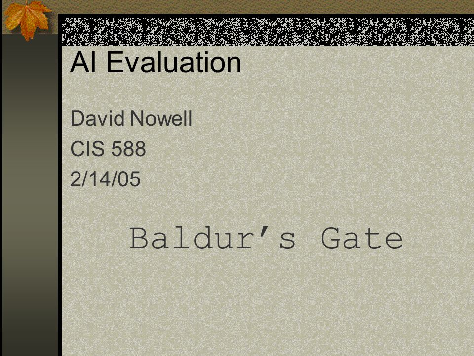 AI Evaluation David Nowell CIS 588 2/14/05 Baldur's Gate