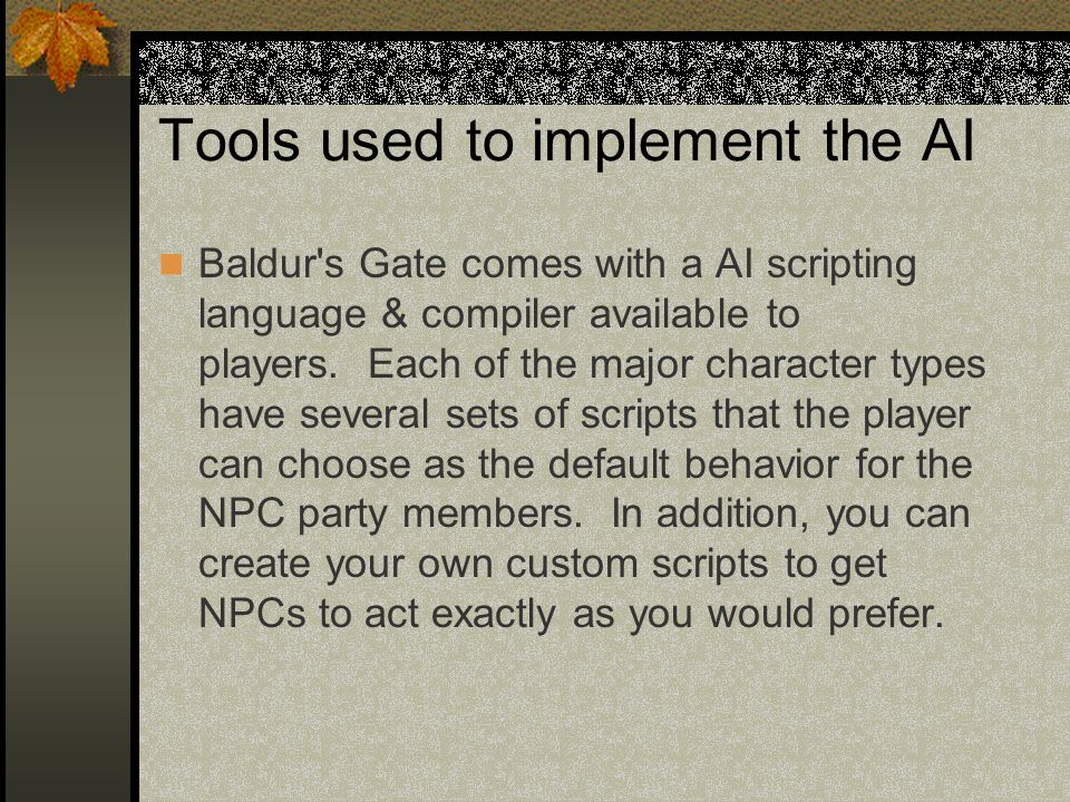 Tools used to implement the AI Baldur s Gate comes with a AI scripting language & compiler available to players.